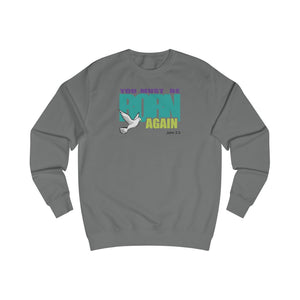 You Must Be Born Again Men's Sweatshirt