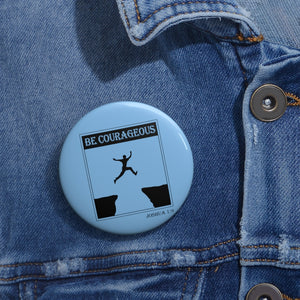 Be Courageous Custom Pin Buttons