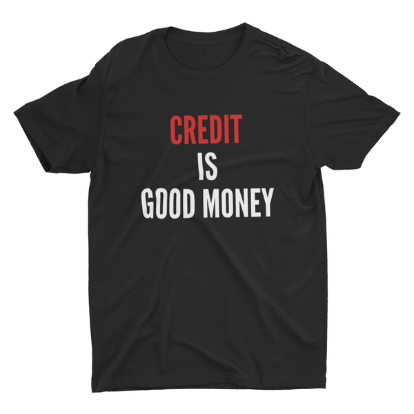 Credit is Good Money Shirt