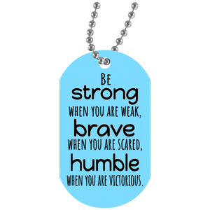 Be Strong, Brave and Humble - Dog Tag Necklace