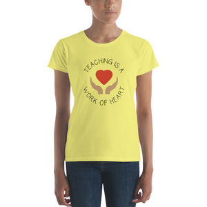 Teaching is a Work Of Heart Women's T-Shirt