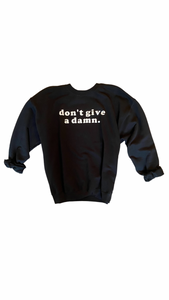 Don't Give A Damn Sweatshirt