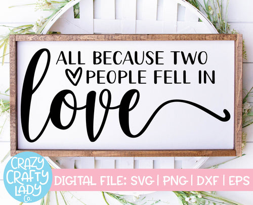 All Because Two People Fell in Love SVG Cut File
