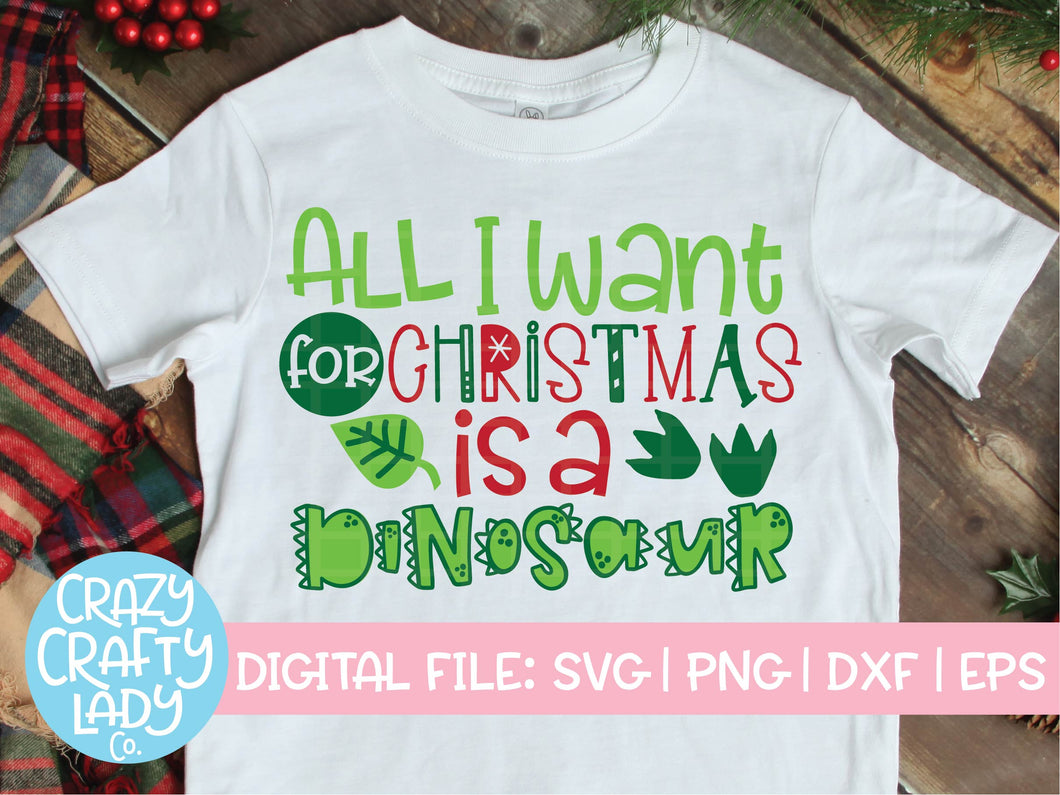 All I Want for Christmas is a Dinosaur SVG Cut File