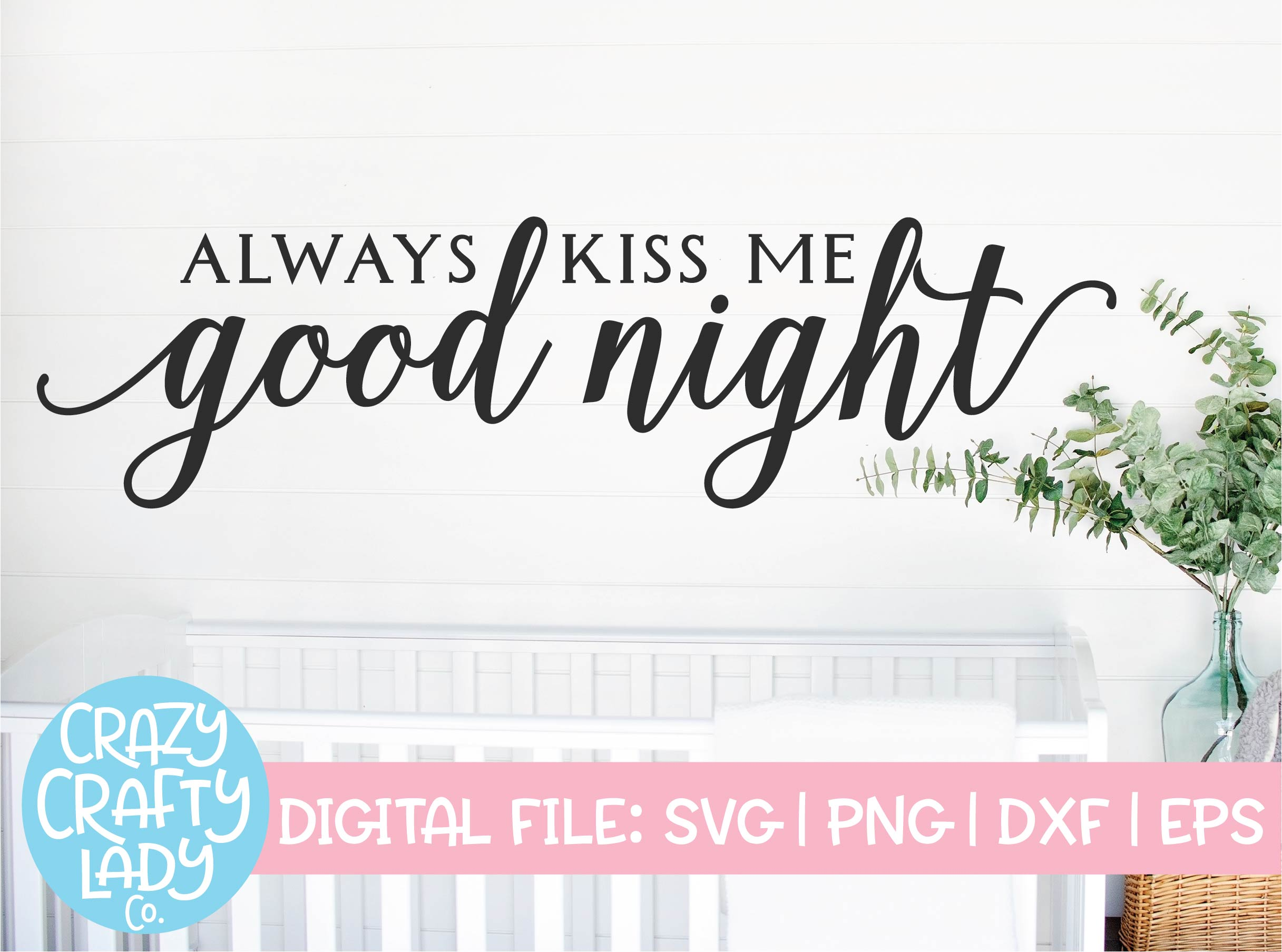 Always Kiss Me Good Night Svg Cut File Crazy Crafty Lady Co