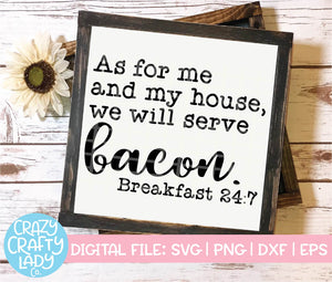 As for Me and My House, We Will Serve Bacon SVG Cut File