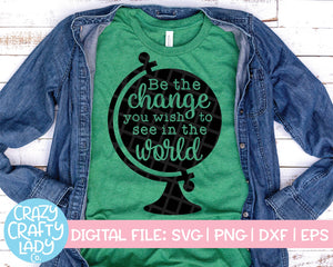 Be the Change You Wish to See in the World SVG Cut File