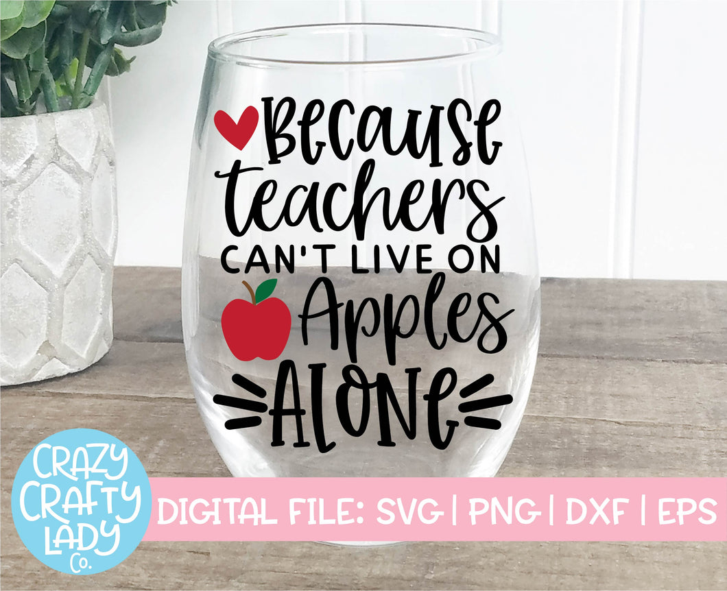 Because Teachers Can't Live on Apples Alone SVG Cut File