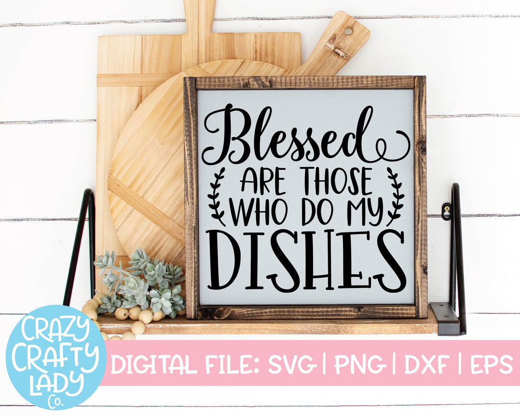 Blessed Are Those Who Do My Dishes SVG Cut File