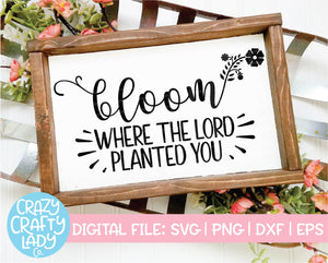 Bloom Where the Lord Planted You SVG Cut File