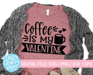 Coffee Is My Valentine SVG Cut File