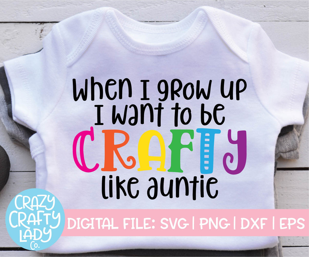 When I Grow Up, I Want to Be Crafty Like Auntie SVG Cut File