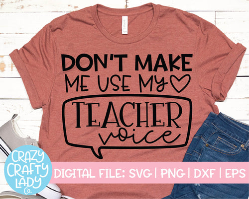 Don't Make Me Use My Teacher Voice SVG Cut File