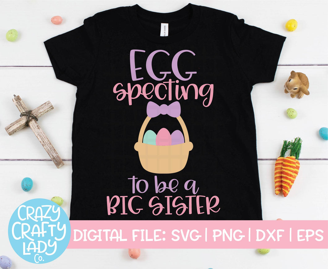 Egg Specting to Be a Big Sister SVG Cut File