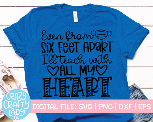 Even from Six Feet Apart I'll Teach with All My Heart SVG Cut File