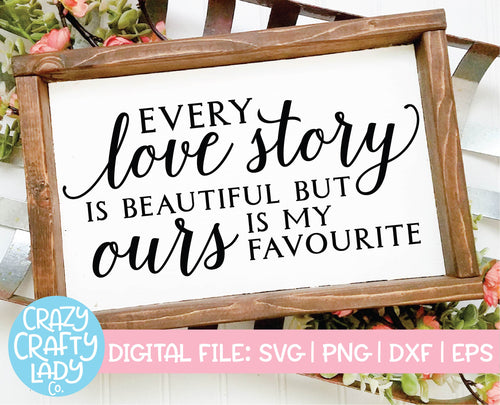 Every Love Story Is Beautiful But Ours is My Favourite SVG Cut File