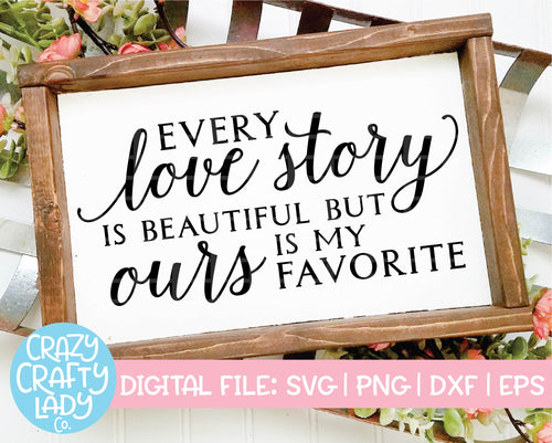Every Love Story Is Beautiful But Ours is My Favorite SVG Cut File