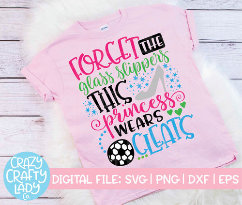 Forget the Glass Slippers, This Princess Wears Cleats Soccer SVG Cut File