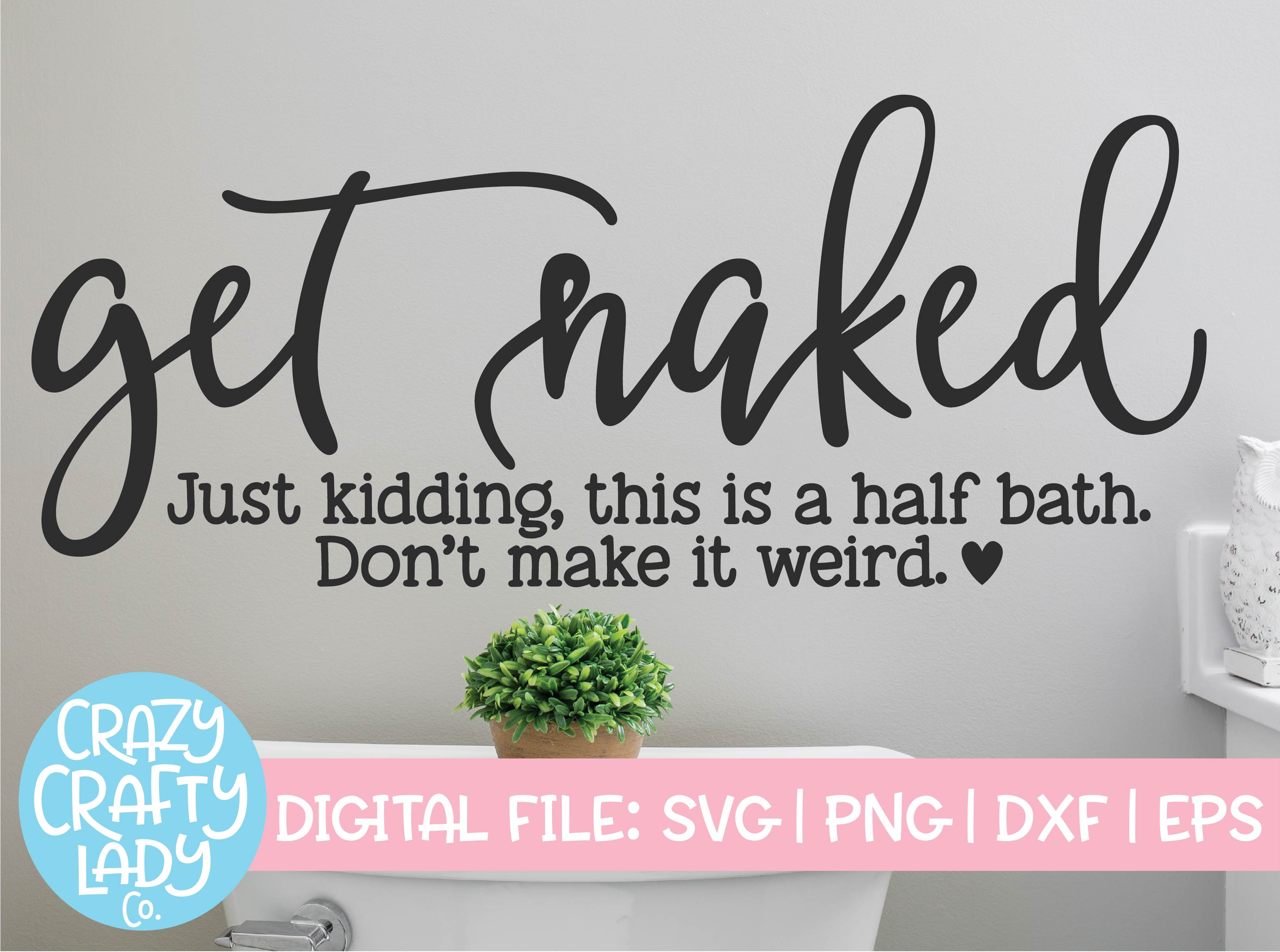 Get Naked Just Kidding This Is A Half Bath Svg Cut File Crazy Crafty Lady Co