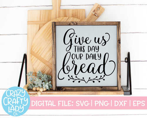 Give Us This Day Our Daily Bread SVG Cut File
