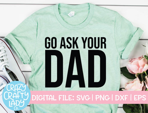Go Ask Your Dad SVG Cut File