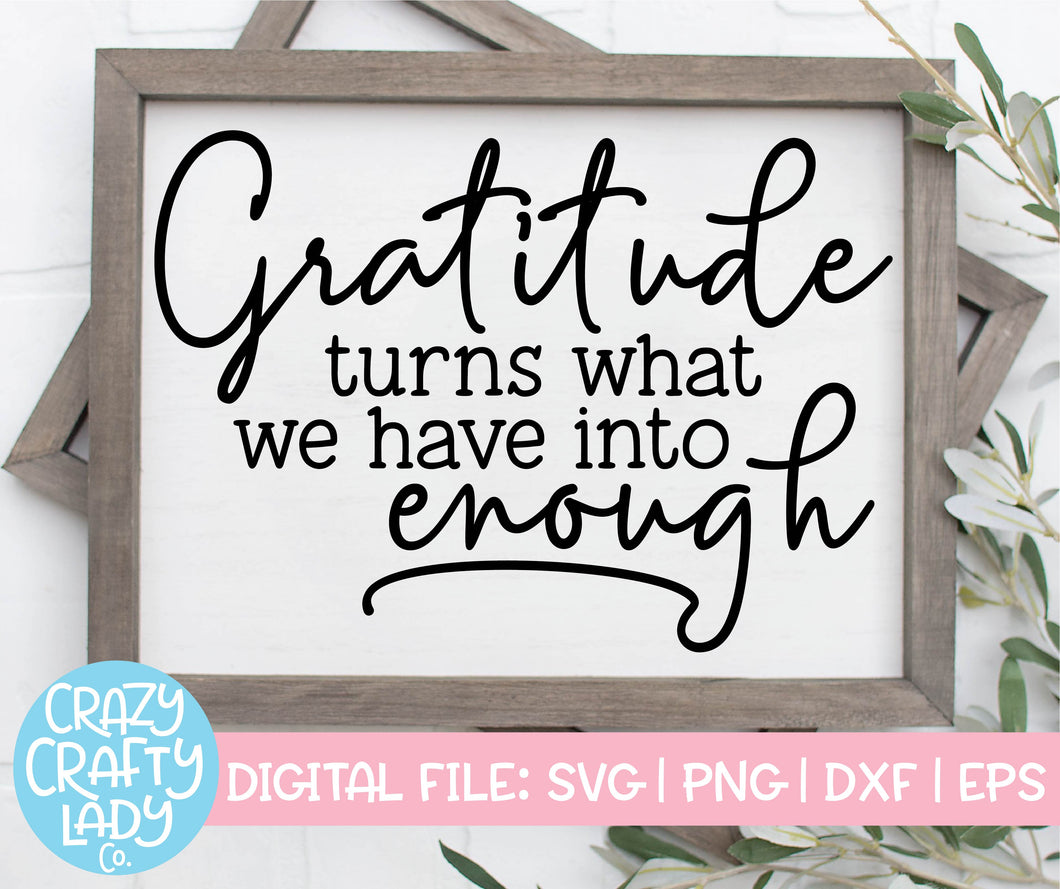 Gratitude Turns What We Have Into Enough SVG Cut File