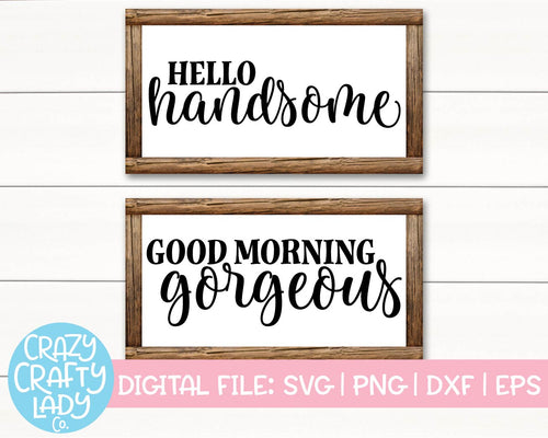 Hello Handsome & Good Morning Gorgeous SVG Cut File Bundle