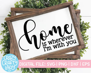 Home Is Wherever I'm with You SVG Cut File