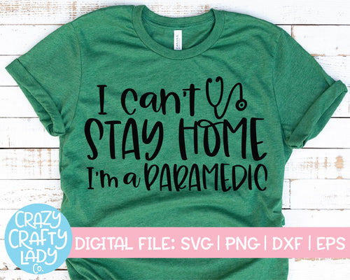 I Can't Stay Home, I'm a Paramedic SVG Cut File