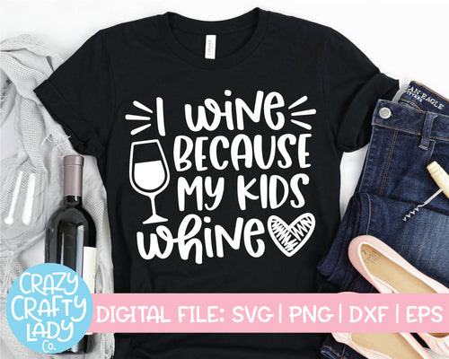 I Wine Because My Kids Whine SVG Cut File