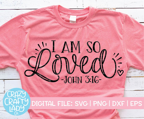 I am So Loved SVG Cut File