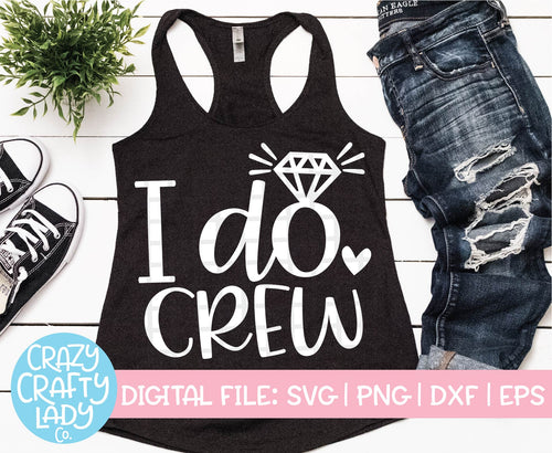 I Do Crew SVG Cut File