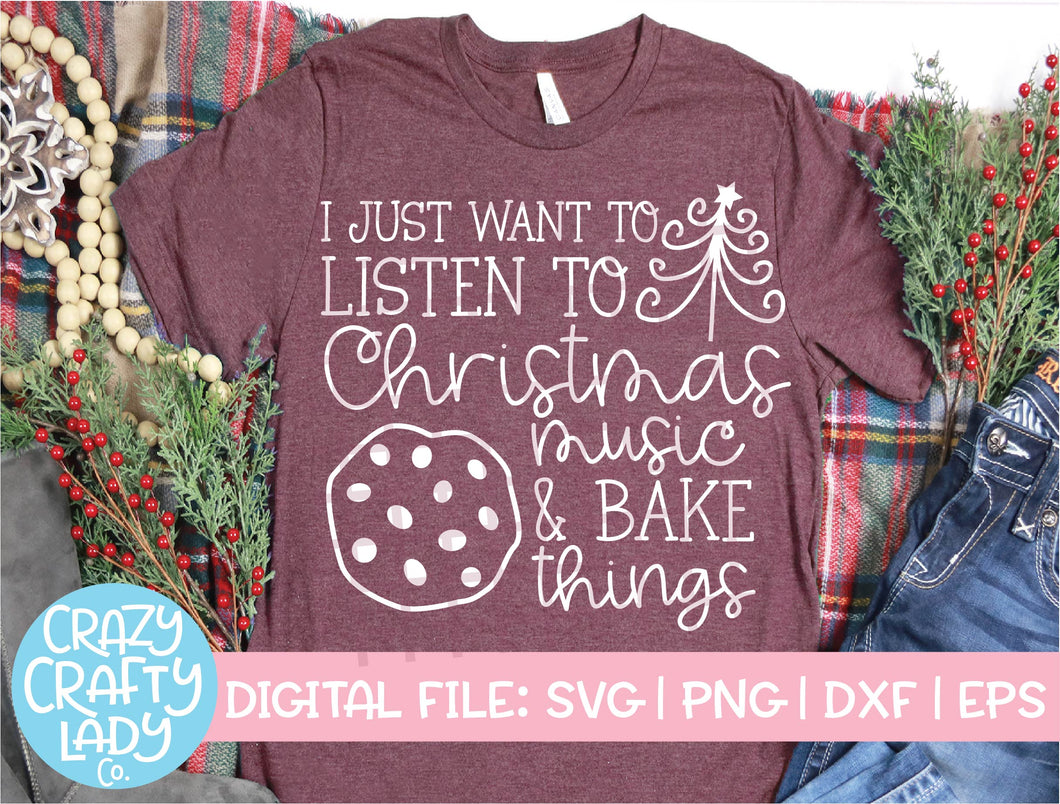 I Just Want to Listen to Christmas Music & Bake Things SVG Cut File