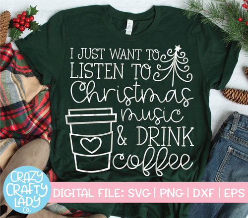 I Just Want to Listen to Christmas Music & Drink Coffee SVG Cut File