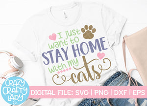 I Just Want to Stay Home with My Cats SVG Cut File