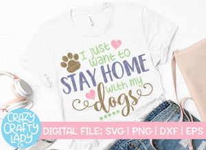 I Just Want to Stay Home with My Dogs SVG Cut File