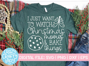 I Just Want to Watch Christmas Movies & Bake Things SVG Cut File