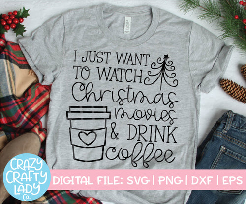 I Just Want to Watch Christmas Movies & Drink Coffee SVG Cut File