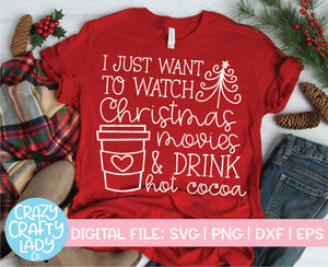 I Just Want to Watch Christmas Movies & Drink Hot Cocoa SVG Cut File