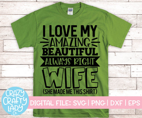 I Love My Amazing Beautiful Always Right Wife SVG Cut File