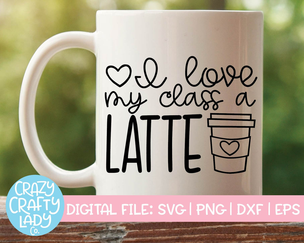 I Love My Class a Latte SVG Cut File