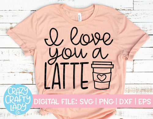 I Love You a Latte SVG Cut File