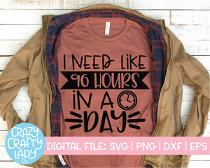 I Need Like 96 Hours in a Day SVG Cut File