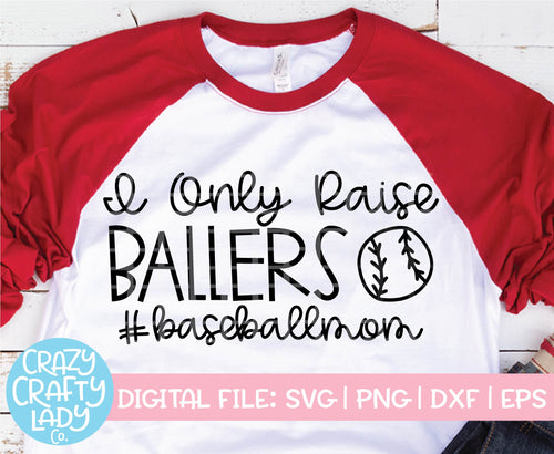 I Only Raise Ballers Baseball SVG Cut File