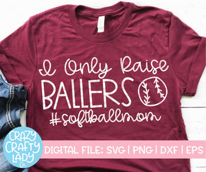 I Only Raise Ballers Softball SVG Cut File