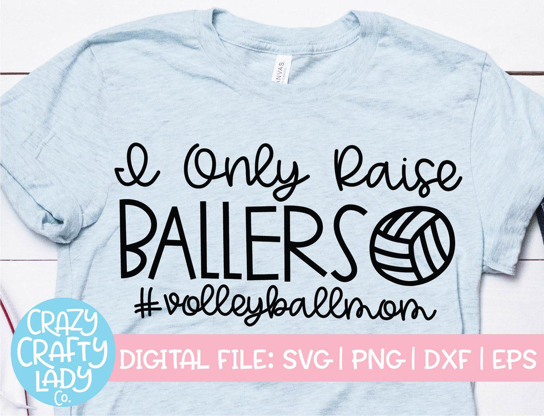 I Only Raise Ballers Volleyball SVG Cut File