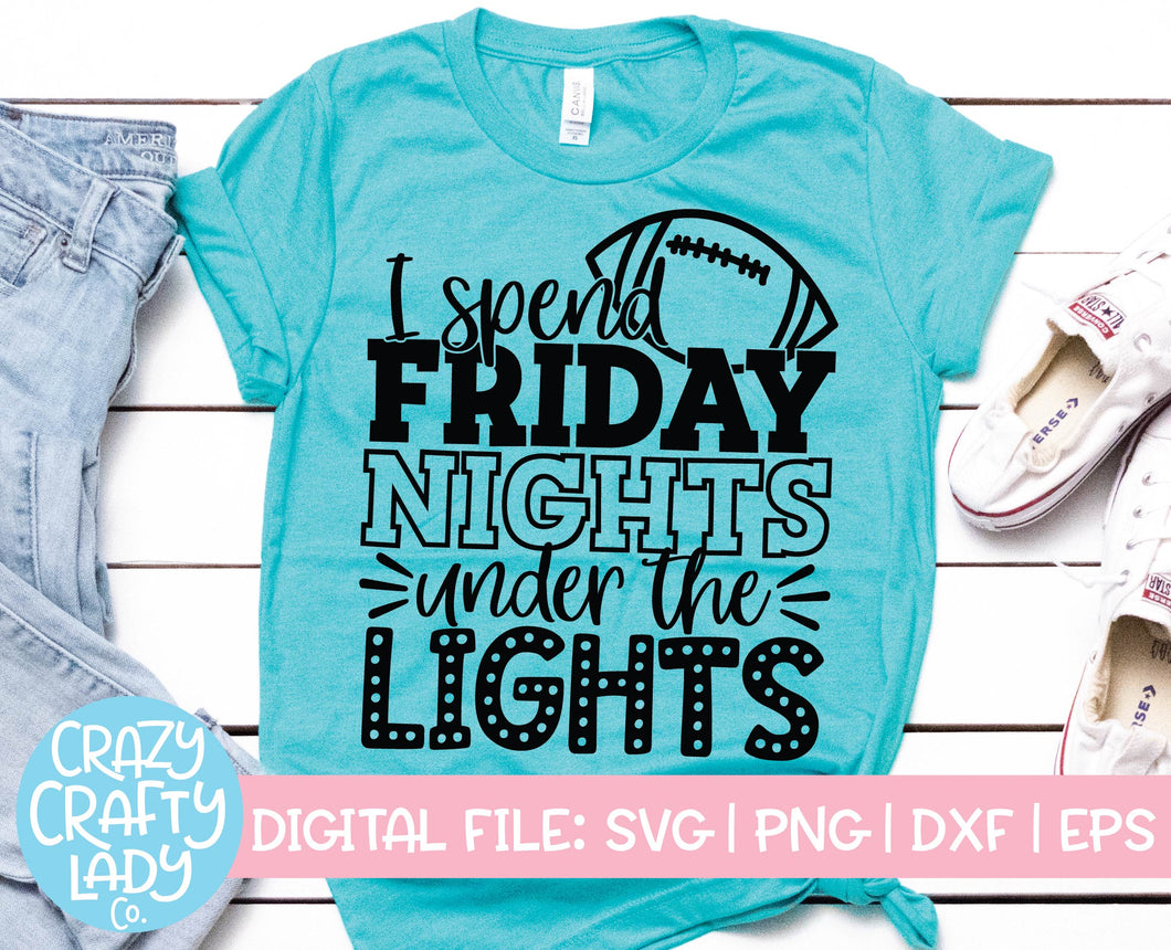I Spend Friday Nights Under the Lights SVG Cut File