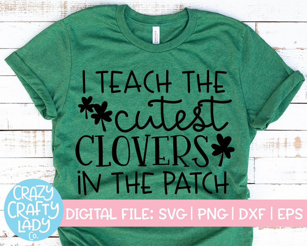 I Teach the Cutest Clovers in the Patch SVG Cut File