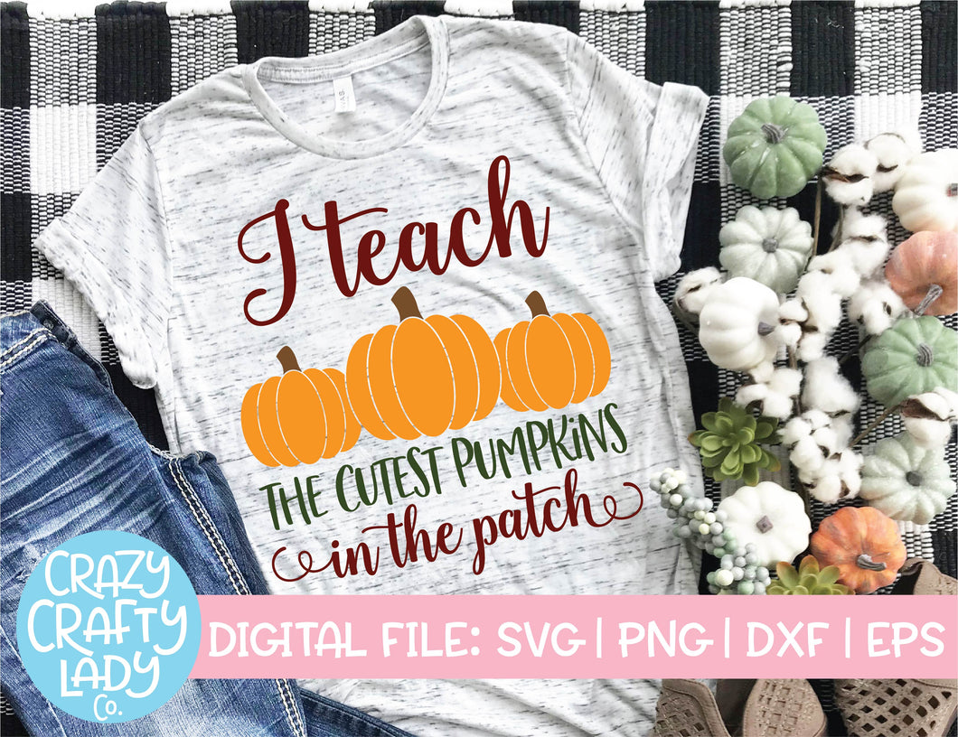 I Teach the Cutest Pumpkins in the Patch SVG Cut File