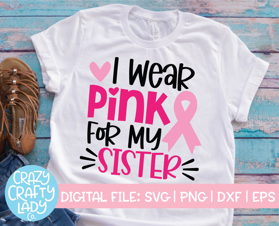 I Wear Pink for My Sister SVG Cut File